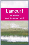 Illustration: L'amour! 101 secrets pour le garder vivant