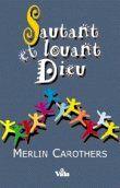 Sautant et louant Dieu - Carothers Merlin