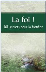 La foi! - 101 secrets pour la fortifier -
